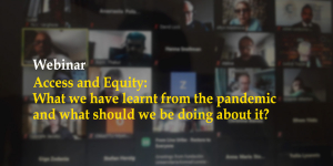 «Access and Equity: What we have learnt from the pandemic and what should we be doing about it?»